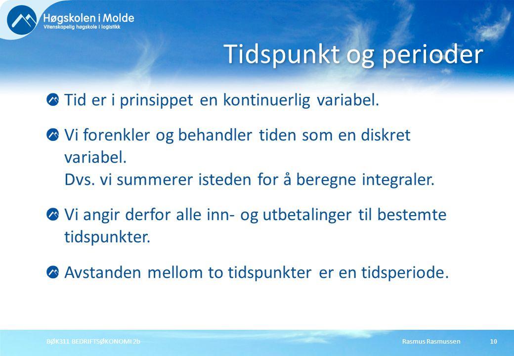 Rasmus RasmussenBØK311 BEDRIFTSØKONOMI 2b10 Tid er i prinsippet en kontinuerlig variabel. Vi forenkler og behandler tiden som en diskret variabel. Dvs