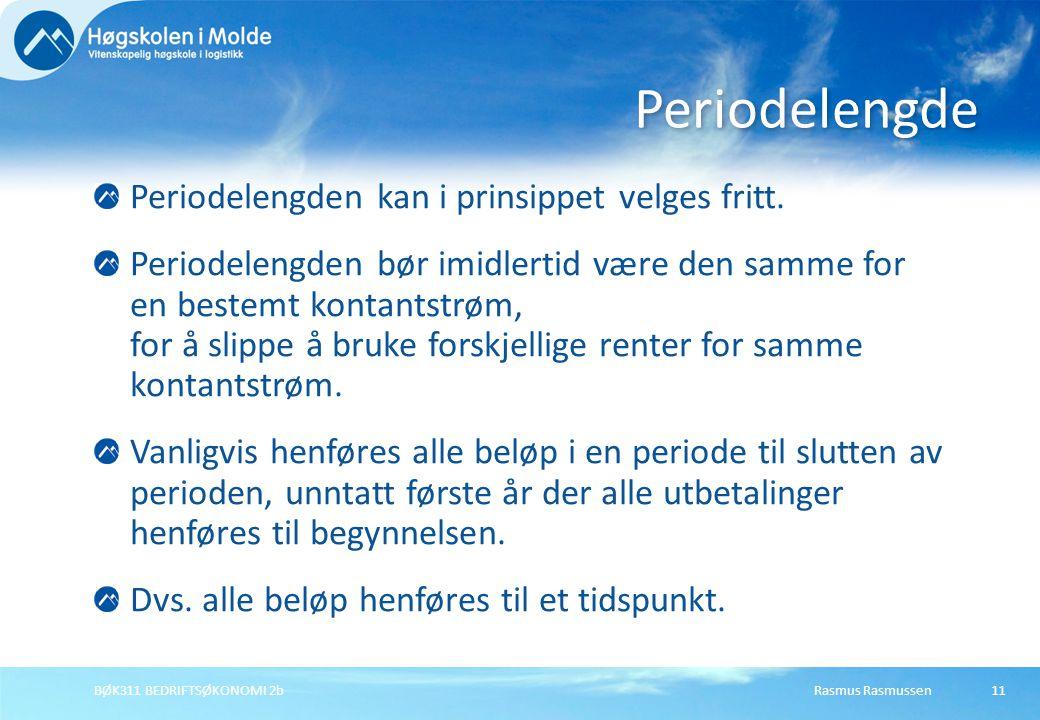 Rasmus RasmussenBØK311 BEDRIFTSØKONOMI 2b11 Periodelengden kan i prinsippet velges fritt. Periodelengden bør imidlertid være den samme for en bestemt