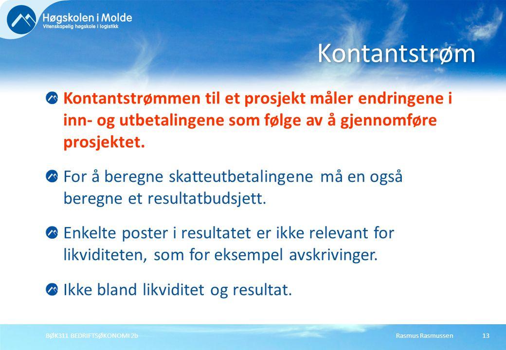 Rasmus RasmussenBØK311 BEDRIFTSØKONOMI 2b13 Kontantstrømmen til et prosjekt måler endringene i inn- og utbetalingene som følge av å gjennomføre prosje