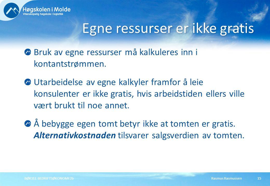 Rasmus RasmussenBØK311 BEDRIFTSØKONOMI 2b15 Bruk av egne ressurser må kalkuleres inn i kontantstrømmen. Utarbeidelse av egne kalkyler framfor å leie k