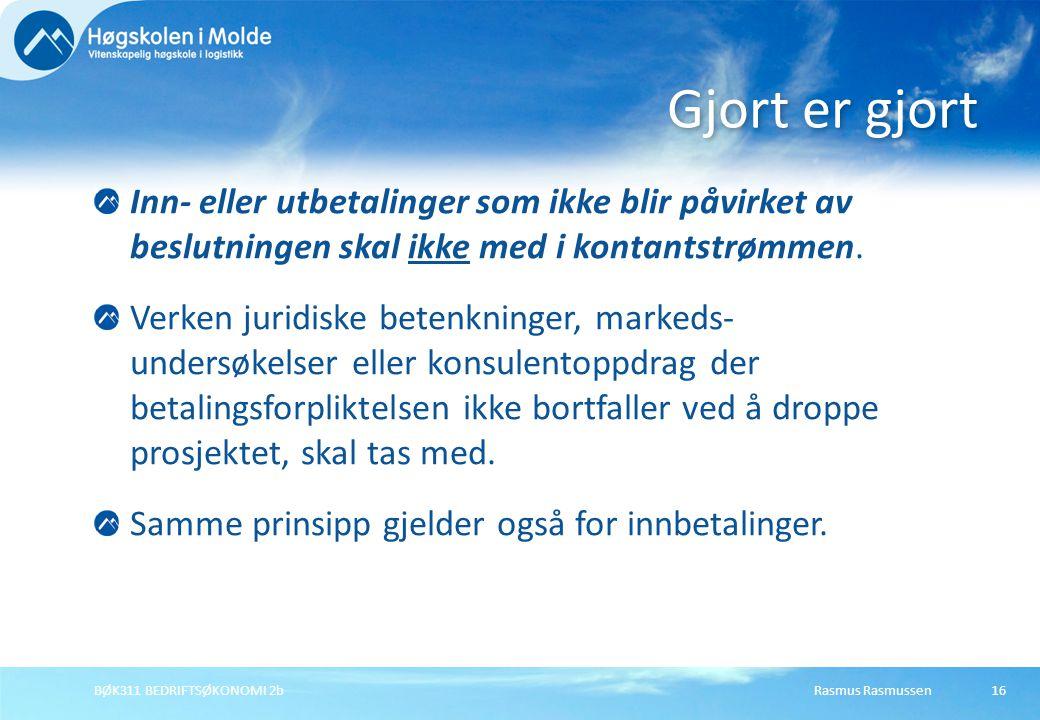 Rasmus RasmussenBØK311 BEDRIFTSØKONOMI 2b16 Inn- eller utbetalinger som ikke blir påvirket av beslutningen skal ikke med i kontantstrømmen. Verken jur