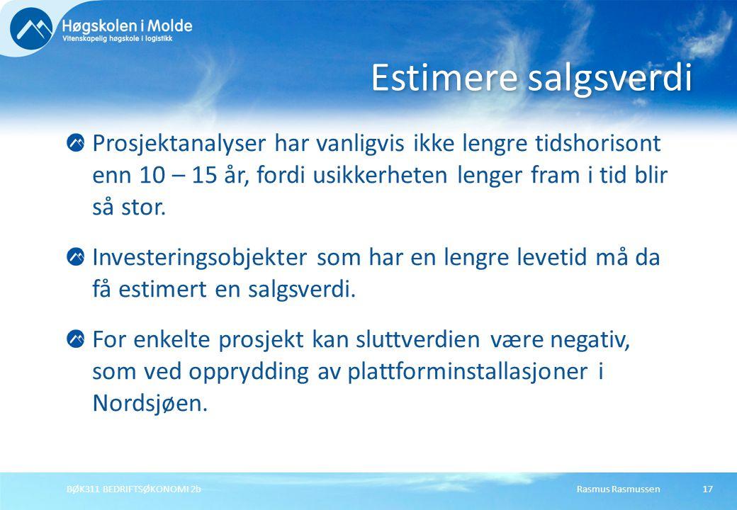 Rasmus RasmussenBØK311 BEDRIFTSØKONOMI 2b17 Prosjektanalyser har vanligvis ikke lengre tidshorisont enn 10 – 15 år, fordi usikkerheten lenger fram i t