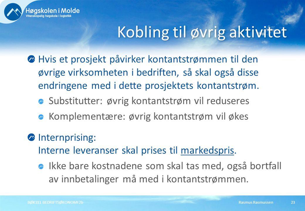 Rasmus RasmussenBØK311 BEDRIFTSØKONOMI 2b23 Hvis et prosjekt påvirker kontantstrømmen til den øvrige virksomheten i bedriften, så skal også disse endr