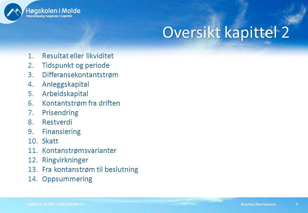 Rasmus RasmussenBØK311 BEDRIFTSØKONOMI 2b3 1.Resultat eller likviditet 2.Tidspunkt og periode 3.Differansekontantstrøm 4.Anleggskapital 5.Arbeidskapit