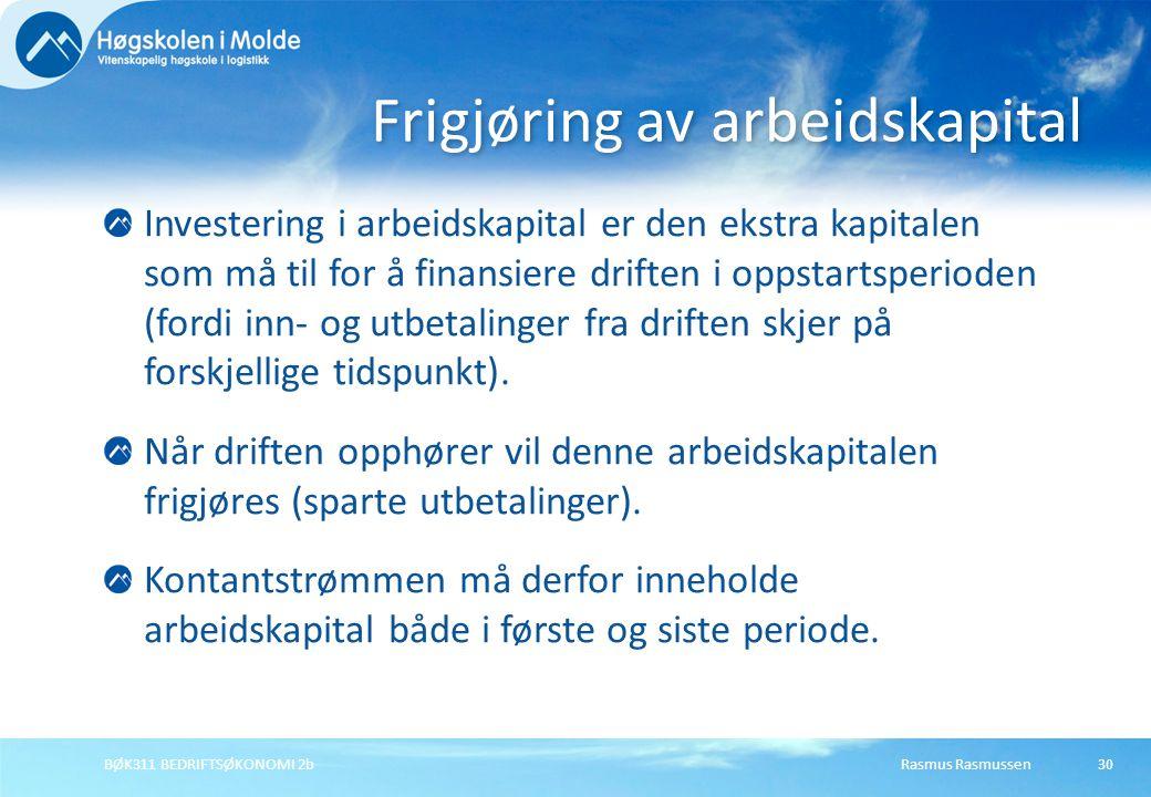 Rasmus RasmussenBØK311 BEDRIFTSØKONOMI 2b30 Investering i arbeidskapital er den ekstra kapitalen som må til for å finansiere driften i oppstartsperiod
