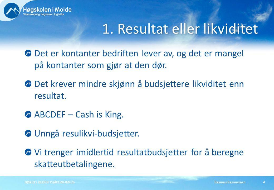 Rasmus RasmussenBØK311 BEDRIFTSØKONOMI 2b4 Det er kontanter bedriften lever av, og det er mangel på kontanter som gjør at den dør. Det krever mindre s