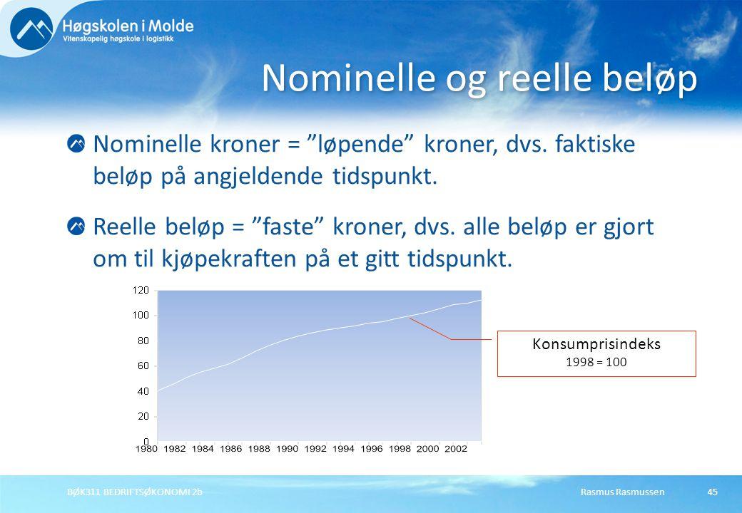 """Rasmus RasmussenBØK311 BEDRIFTSØKONOMI 2b45 Nominelle kroner = """"løpende"""" kroner, dvs. faktiske beløp på angjeldende tidspunkt. Reelle beløp = """"faste"""""""