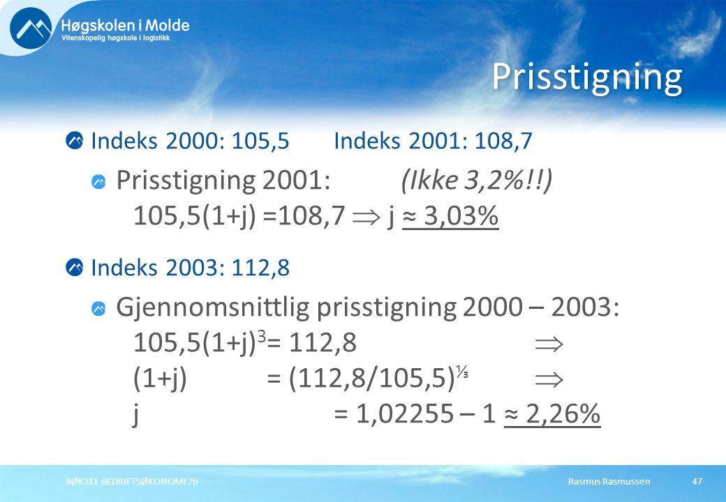 Rasmus RasmussenBØK311 BEDRIFTSØKONOMI 2b47 Indeks 2000: 105,5Indeks 2001: 108,7 Prisstigning 2001: (Ikke 3,2%!!) 105,5(1+j) =108,7  j ≈ 3,03% Indeks