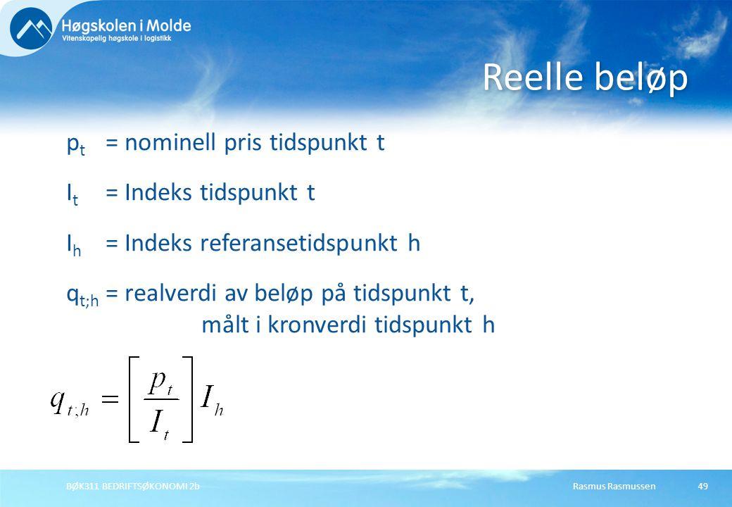 Rasmus RasmussenBØK311 BEDRIFTSØKONOMI 2b49 p t = nominell pris tidspunkt t I t = Indeks tidspunkt t I h = Indeks referansetidspunkt h q t;h = realver