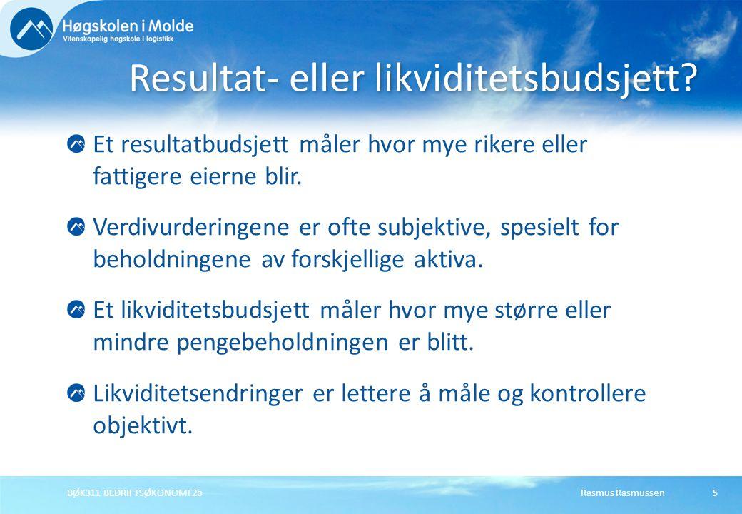 Rasmus RasmussenBØK311 BEDRIFTSØKONOMI 2b5 Et resultatbudsjett måler hvor mye rikere eller fattigere eierne blir. Verdivurderingene er ofte subjektive