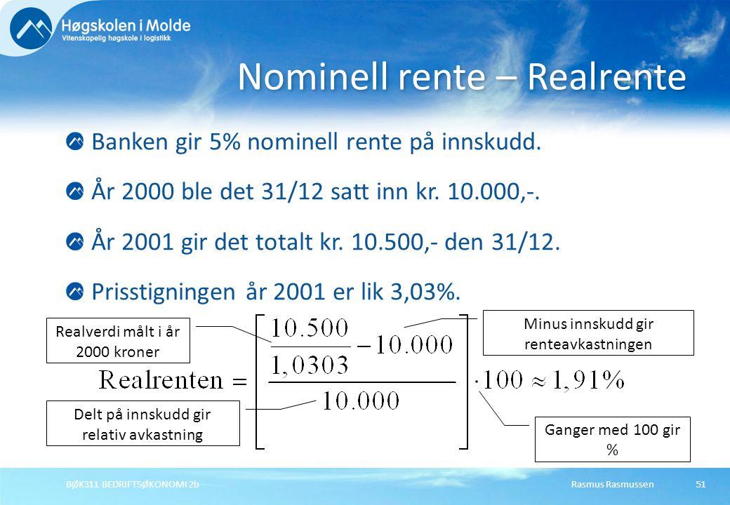 Rasmus RasmussenBØK311 BEDRIFTSØKONOMI 2b51 Banken gir 5% nominell rente på innskudd. År 2000 ble det 31/12 satt inn kr. 10.000,-. År 2001 gir det tot