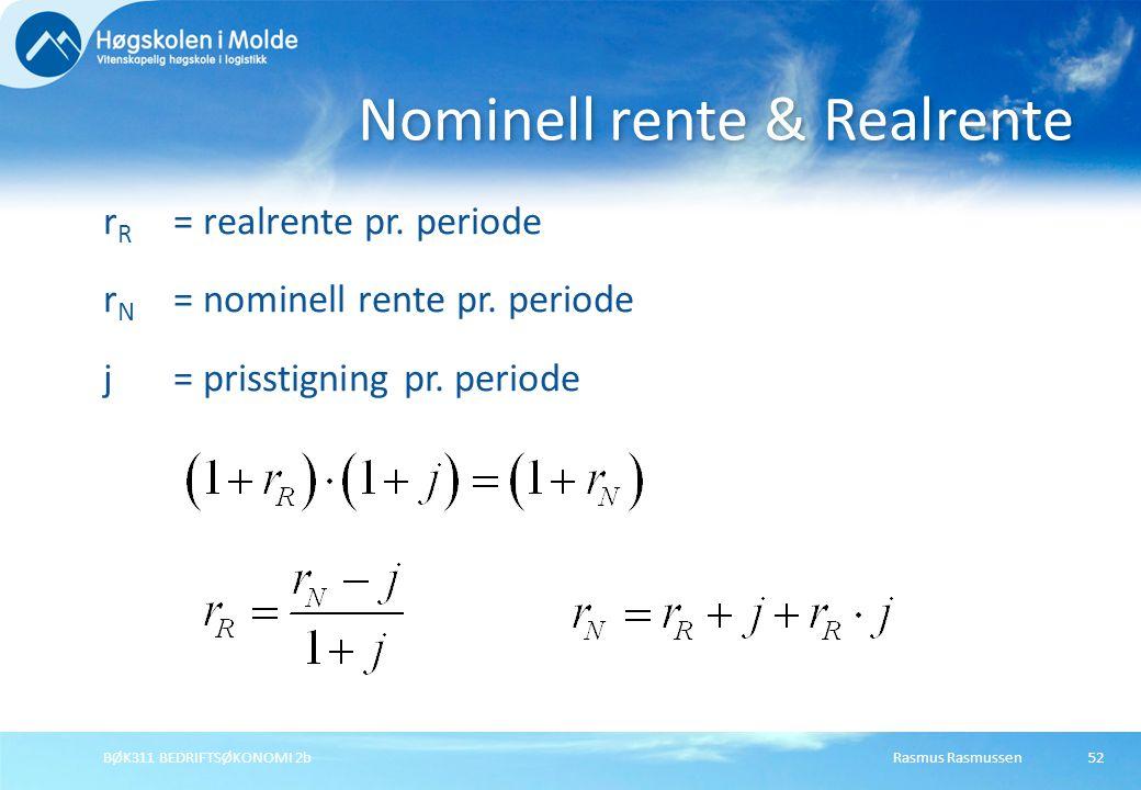 Rasmus RasmussenBØK311 BEDRIFTSØKONOMI 2b52 r R = realrente pr. periode r N = nominell rente pr. periode j= prisstigning pr. periode Nominell rente &