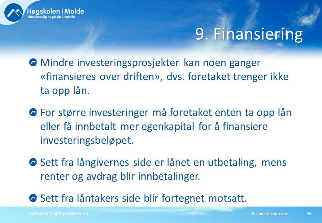 Rasmus RasmussenBØK311 BEDRIFTSØKONOMI 2b56 Mindre investeringsprosjekter kan noen ganger «finansieres over driften», dvs. foretaket trenger ikke ta o