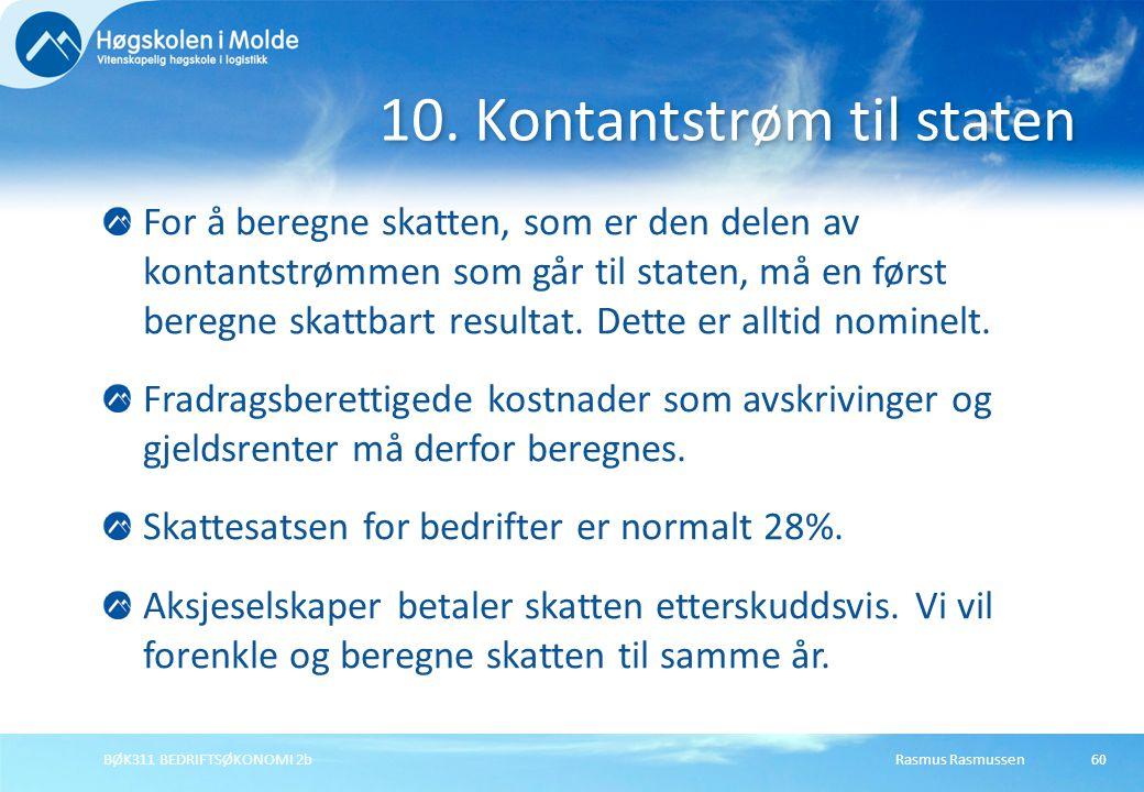 Rasmus RasmussenBØK311 BEDRIFTSØKONOMI 2b60 For å beregne skatten, som er den delen av kontantstrømmen som går til staten, må en først beregne skattba