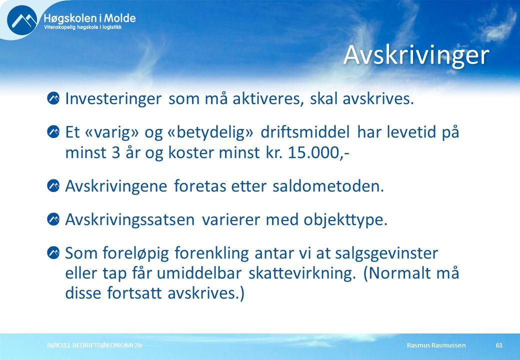 Rasmus RasmussenBØK311 BEDRIFTSØKONOMI 2b61 Investeringer som må aktiveres, skal avskrives. Et «varig» og «betydelig» driftsmiddel har levetid på mins