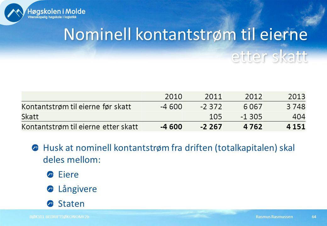 Rasmus RasmussenBØK311 BEDRIFTSØKONOMI 2b64 Nominell kontantstrøm til eierne etter skatt 2010201120122013 Kontantstrøm til eierne før skatt -4 600 -2