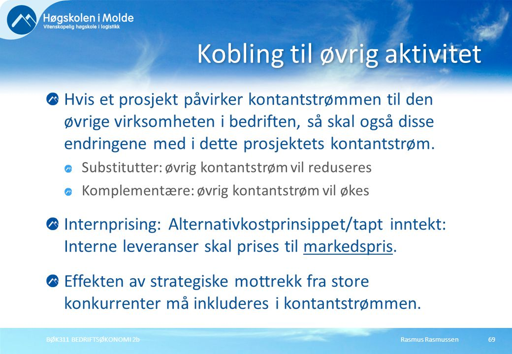Rasmus RasmussenBØK311 BEDRIFTSØKONOMI 2b69 Hvis et prosjekt påvirker kontantstrømmen til den øvrige virksomheten i bedriften, så skal også disse endr