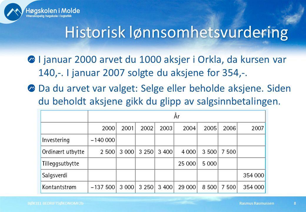 Rasmus RasmussenBØK311 BEDRIFTSØKONOMI 2b8 I januar 2000 arvet du 1000 aksjer i Orkla, da kursen var 140,-. I januar 2007 solgte du aksjene for 354,-.