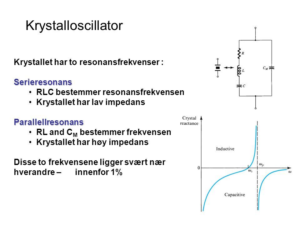 Krystallet har to resonansfrekvenser :Serieresonans RLC bestemmer resonansfrekvensen Krystallet har lav impedansParallellresonans RL and C M bestemmer frekvensen Krystallet har høy impedans Disse to frekvensene ligger svært nær hverandre – innenfor 1% Krystalloscillator