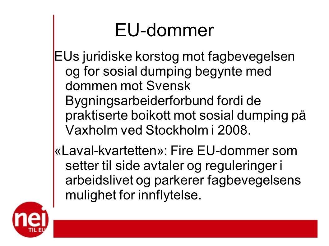 EU-dommer EUs juridiske korstog mot fagbevegelsen og for sosial dumping begynte med dommen mot Svensk Bygningsarbeiderforbund fordi de praktiserte boikott mot sosial dumping på Vaxholm ved Stockholm i 2008.