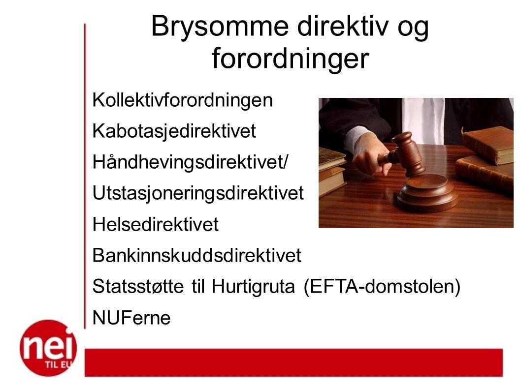 Brysomme direktiv og forordninger Kollektivforordningen Kabotasjedirektivet Håndhevingsdirektivet/ Utstasjoneringsdirektivet Helsedirektivet Bankinnskuddsdirektivet Statsstøtte til Hurtigruta (EFTA-domstolen) NUFerne