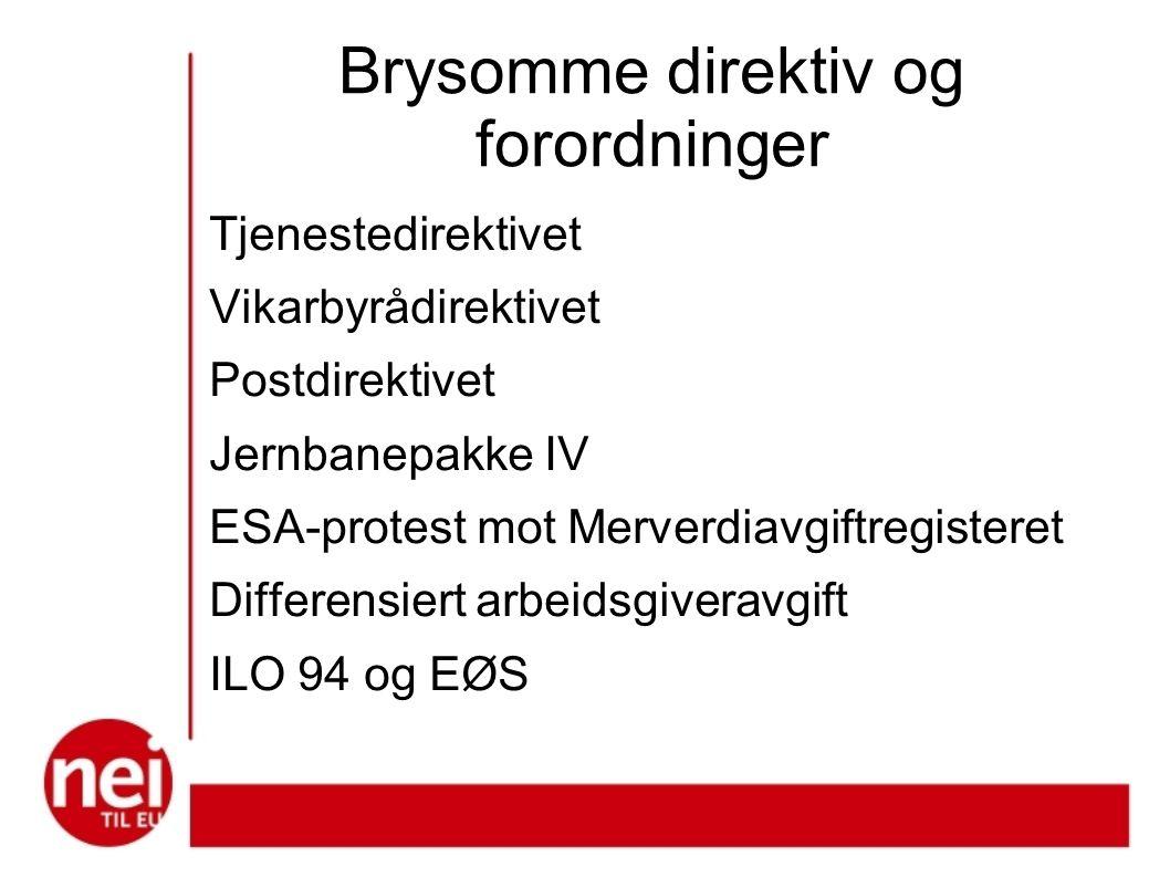 Brysomme direktiv og forordninger Tjenestedirektivet Vikarbyrådirektivet Postdirektivet Jernbanepakke IV ESA-protest mot Merverdiavgiftregisteret Differensiert arbeidsgiveravgift ILO 94 og EØS
