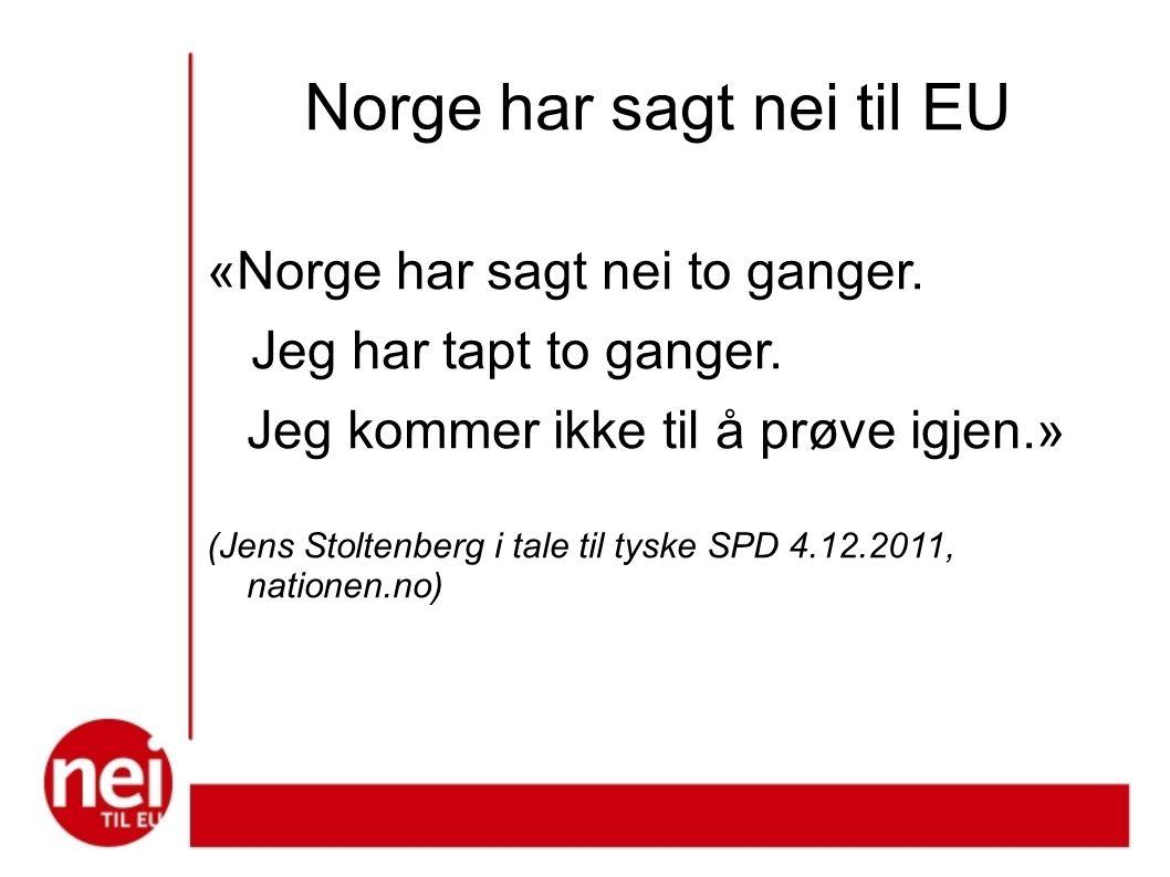 Norge har sagt nei til EU «Norge har sagt nei to ganger.