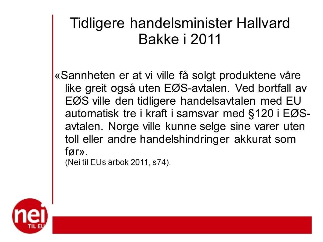 Tidligere handelsminister Hallvard Bakke i 2011 «Sannheten er at vi ville få solgt produktene våre like greit også uten EØS-avtalen.
