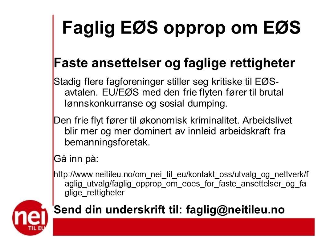 Faglig EØS opprop om EØS Faste ansettelser og faglige rettigheter Stadig flere fagforeninger stiller seg kritiske til EØS- avtalen.