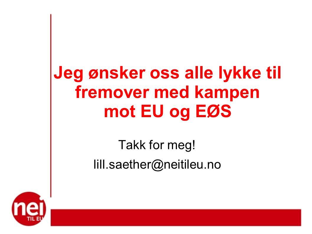 Jeg ønsker oss alle lykke til fremover med kampen mot EU og EØS Takk for meg.