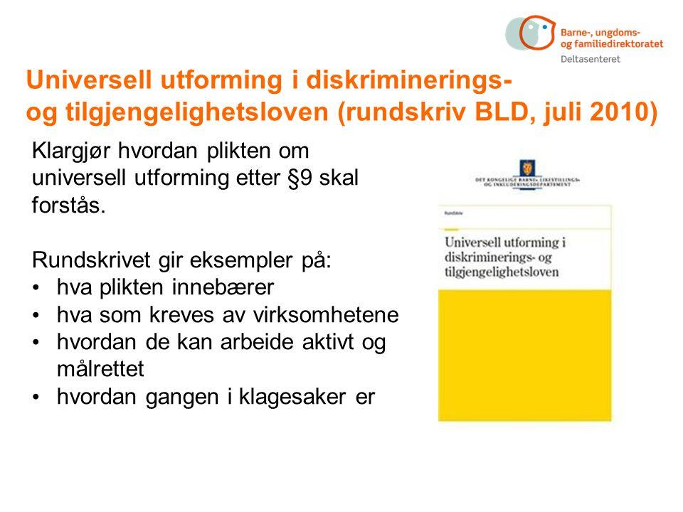 Universell utforming i diskriminerings- og tilgjengelighetsloven (rundskriv BLD, juli 2010) Klargjør hvordan plikten om universell utforming etter §9 skal forstås.