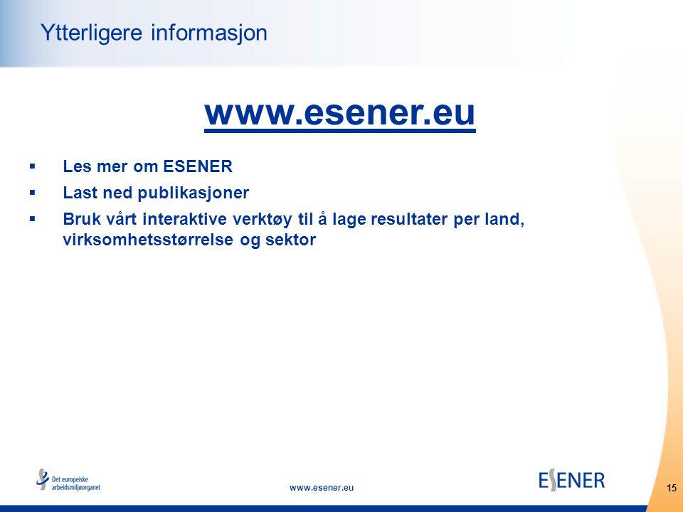 15 www.esener.eu Ytterligere informasjon www.esener.eu  Les mer om ESENER  Last ned publikasjoner  Bruk vårt interaktive verktøy til å lage resultater per land, virksomhetsstørrelse og sektor