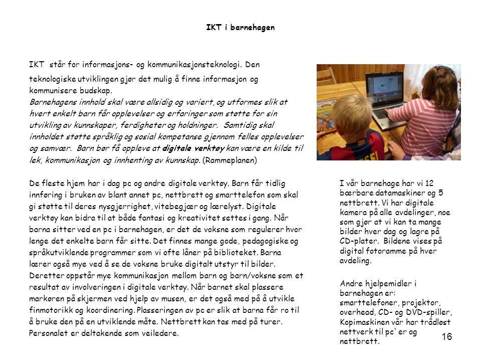 IKT i barnehagen IKT står for informasjons- og kommunikasjonsteknologi. Den teknologiske utviklingen gjør det mulig å finne informasjon og kommunisere