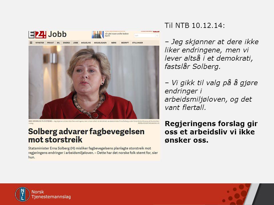 Til NTB 10.12.14: – Jeg skjønner at dere ikke liker endringene, men vi lever altså i et demokrati, fastslår Solberg. – Vi gikk til valg på å gjøre end