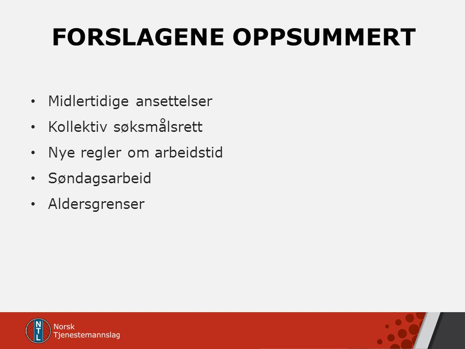 FORSLAGENE OPPSUMMERT Midlertidige ansettelser Kollektiv søksmålsrett Nye regler om arbeidstid Søndagsarbeid Aldersgrenser