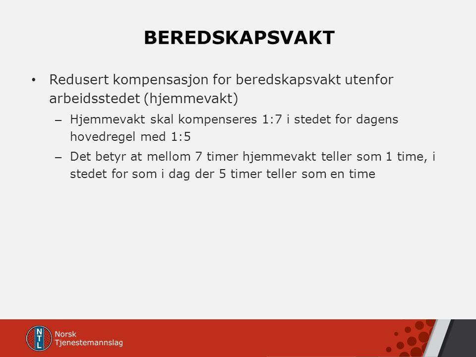 BEREDSKAPSVAKT Redusert kompensasjon for beredskapsvakt utenfor arbeidsstedet (hjemmevakt) – Hjemmevakt skal kompenseres 1:7 i stedet for dagens hoved