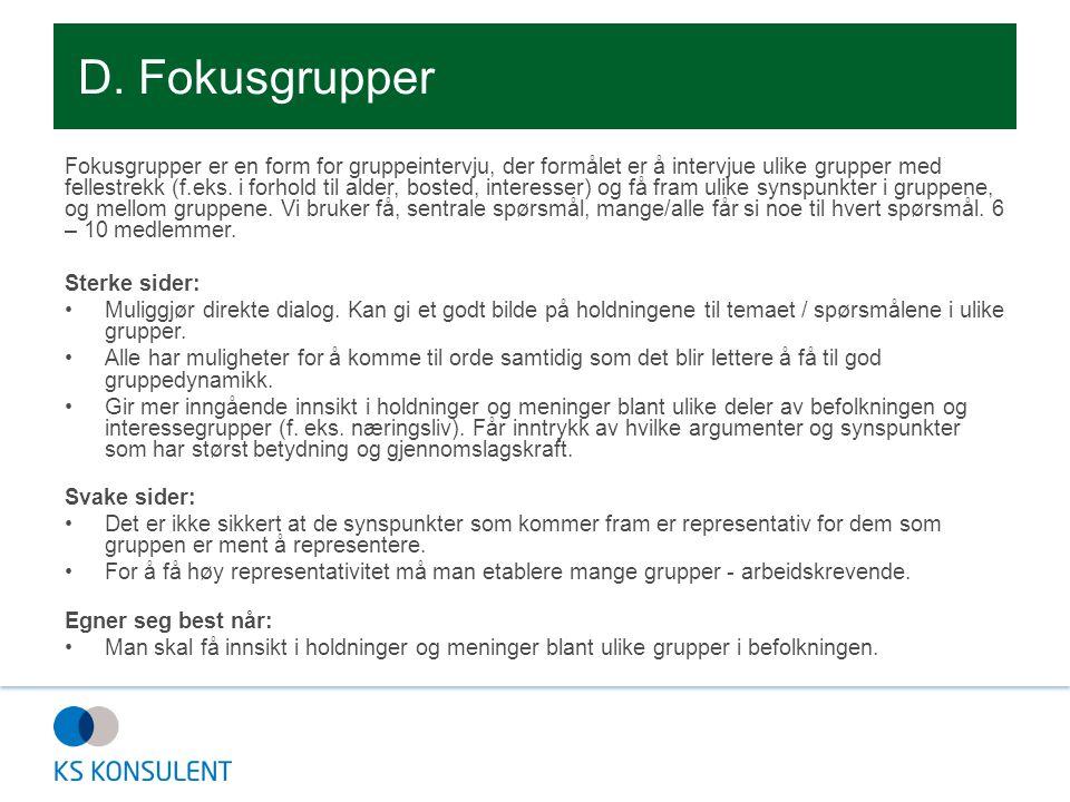 D. Fokusgrupper Fokusgrupper er en form for gruppeintervju, der formålet er å intervjue ulike grupper med fellestrekk (f.eks. i forhold til alder, bos