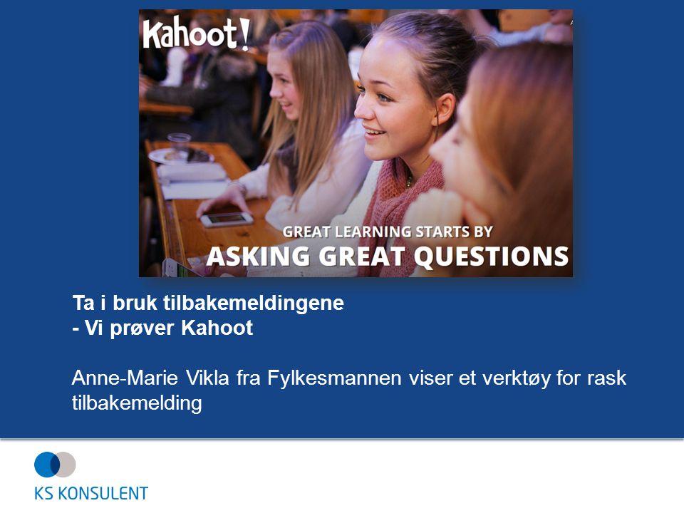 Ta i bruk tilbakemeldingene - Vi prøver Kahoot Anne-Marie Vikla fra Fylkesmannen viser et verktøy for rask tilbakemelding