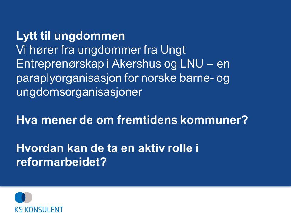 Lytt til ungdommen Vi hører fra ungdommer fra Ungt Entreprenørskap i Akershus og LNU – en paraplyorganisasjon for norske barne- og ungdomsorganisasjon