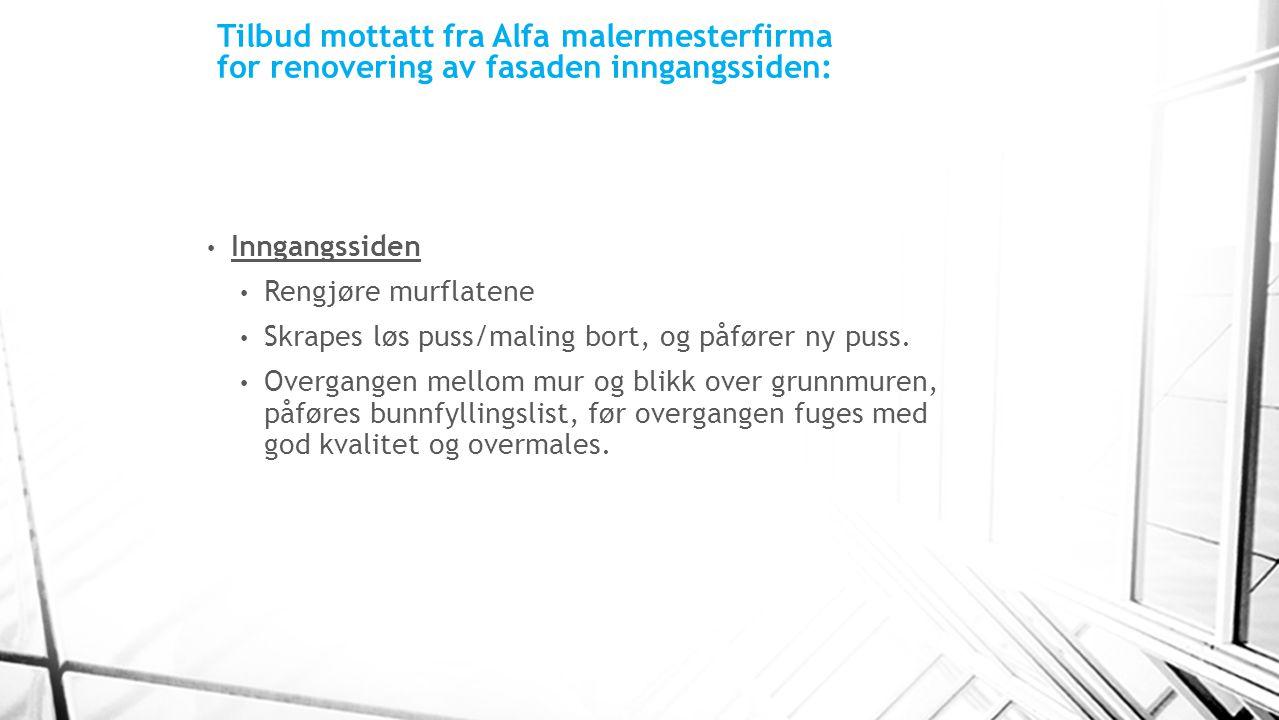 Tilbud mottatt fra Alfa malermesterfirma for renovering av fasaden inngangssiden: Inngangssiden Rengjøre murflatene Skrapes løs puss/maling bort, og p