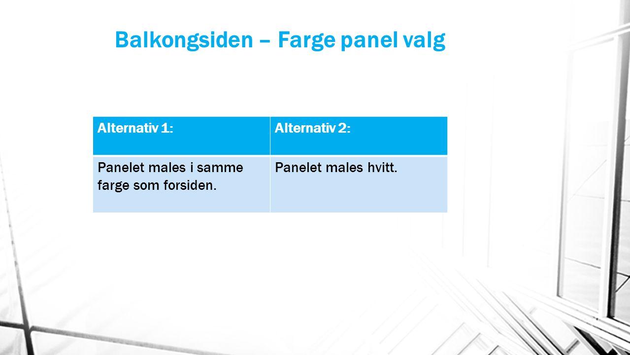 Balkongsiden – Farge panel valg Alternativ 1:Alternativ 2: Panelet males i samme farge som forsiden. Panelet males hvitt.