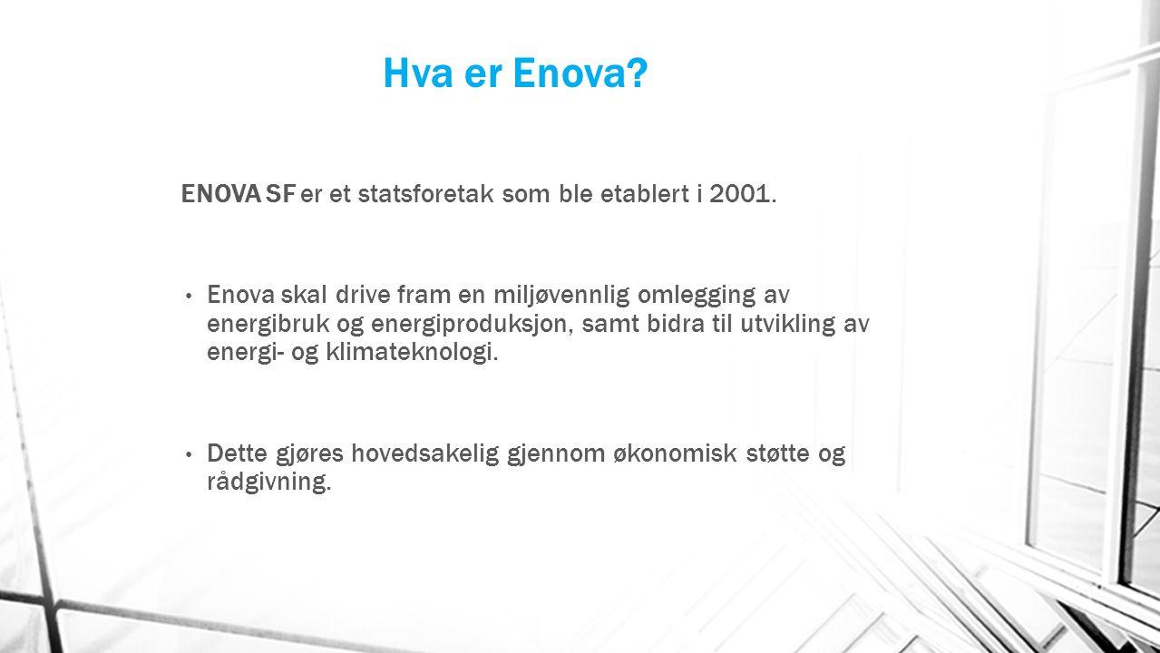 Hva er Enova? ENOVA SF er et statsforetak som ble etablert i 2001. Enova skal drive fram en miljøvennlig omlegging av energibruk og energiproduksjon,