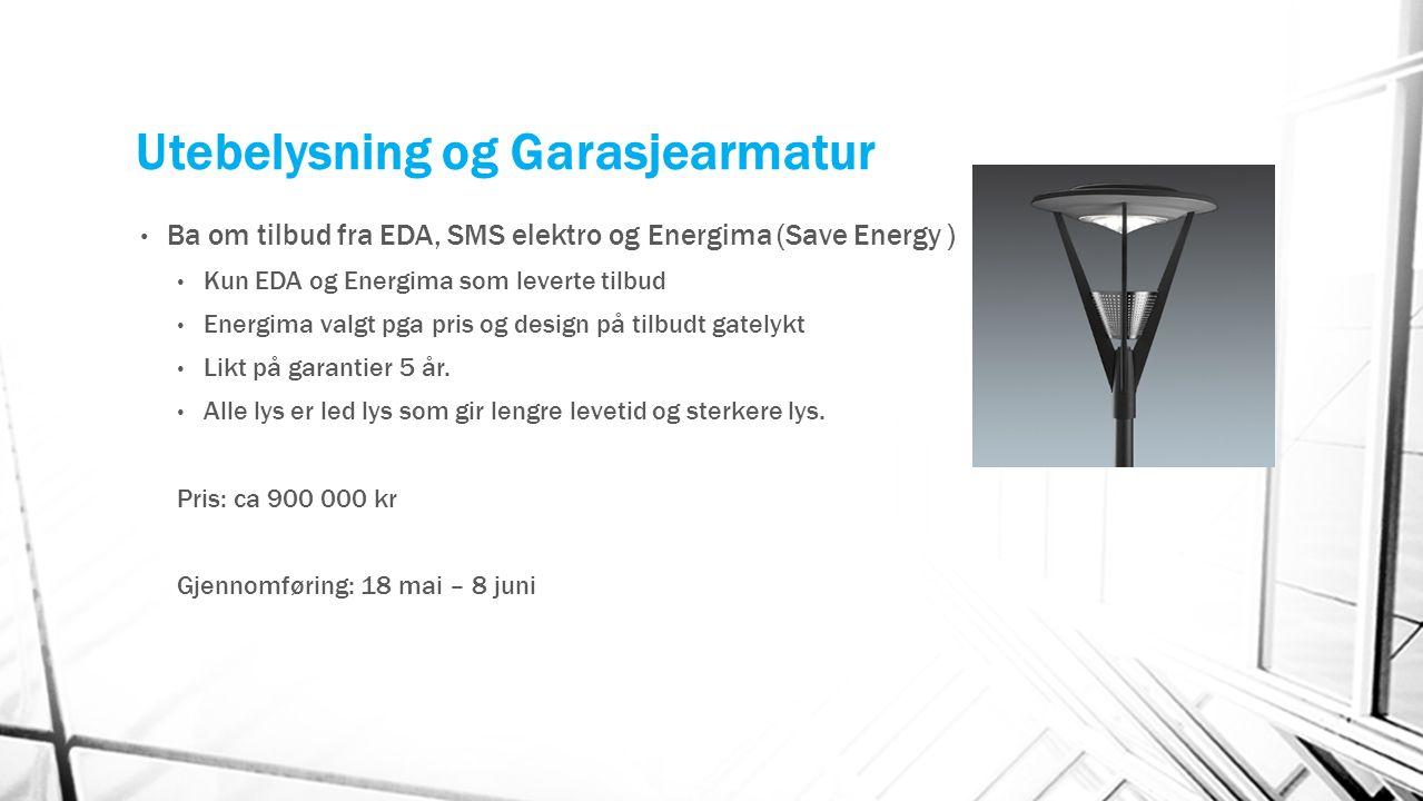 Utebelysning og Garasjearmatur Ba om tilbud fra EDA, SMS elektro og Energima (Save Energy ) Kun EDA og Energima som leverte tilbud Energima valgt pga
