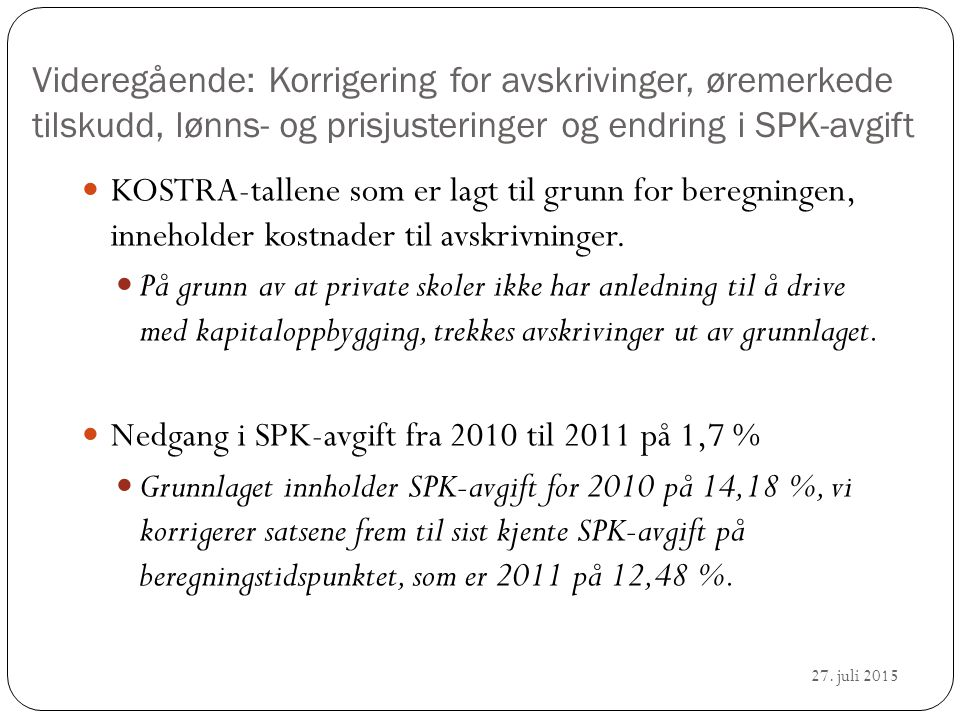 27. juli 2015 Videregående: Korrigering for avskrivinger, øremerkede tilskudd, lønns- og prisjusteringer og endring i SPK-avgift KOSTRA-tallene som er