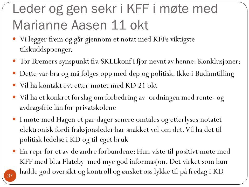 Leder og gen sekr i KFF i møte med Marianne Aasen 11 okt 37 Vi legger frem og går gjennom et notat med KFFs viktigste tilskuddspoenger.
