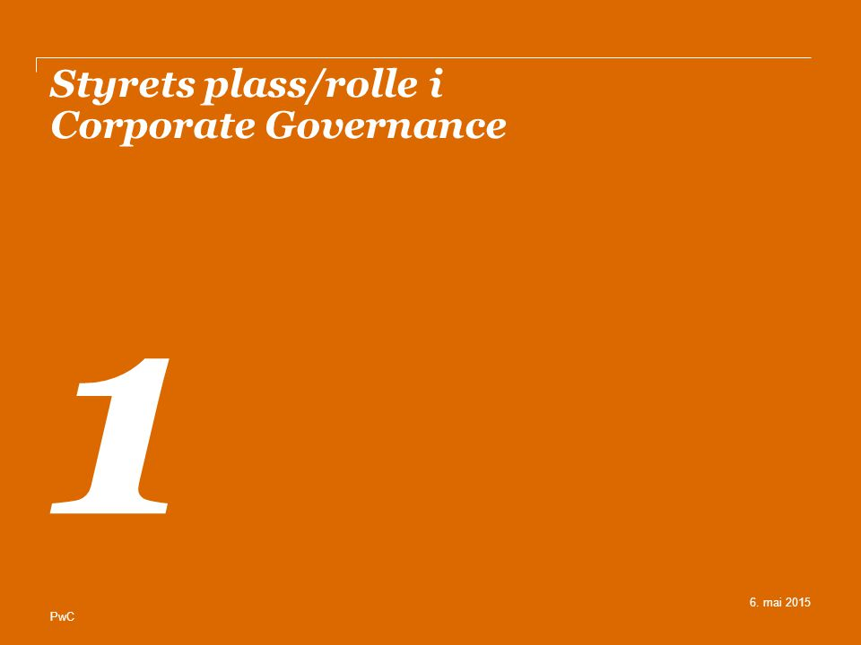 PwC Styret = sentralen i Corporate Governance Styre LedelseEier Leverandører Myndigheter Ansatte Kunder Banker/ Långivere Børs Revisor Samfunnet ÅPENHET ANSVARLIGHET INTEGRITET 6.