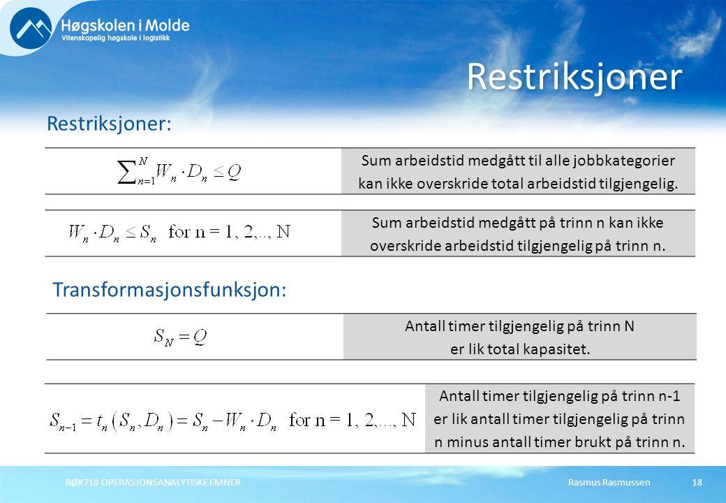 Rasmus RasmussenBØK710 OPERASJONSANALYTISKE EMNER18 Restriksjoner Restriksjoner: Sum arbeidstid medgått til alle jobbkategorier kan ikke overskride total arbeidstid tilgjengelig.