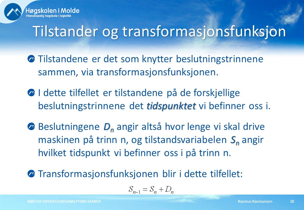Rasmus RasmussenBØK710 OPERASJONSANALYTISKE EMNER28 Tilstandene er det som knytter beslutningstrinnene sammen, via transformasjonsfunksjonen.