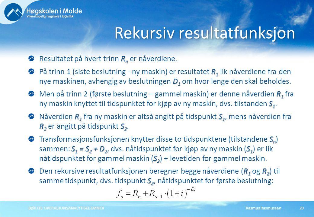 Rasmus RasmussenBØK710 OPERASJONSANALYTISKE EMNER29 R n Resultatet på hvert trinn R n er nåverdiene.