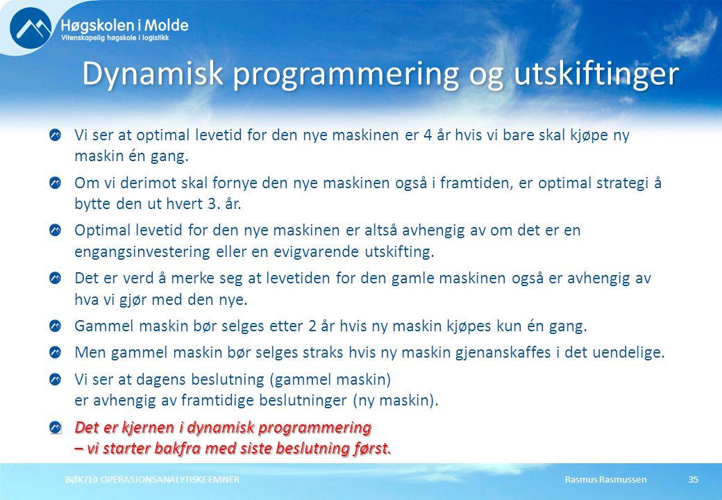 Rasmus RasmussenBØK710 OPERASJONSANALYTISKE EMNER35 Vi ser at optimal levetid for den nye maskinen er 4 år hvis vi bare skal kjøpe ny maskin én gang.